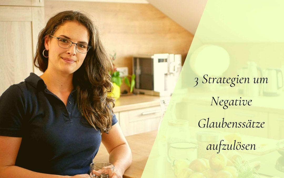 3 Strategien, um negative Glaubbenssätze aufzulösen